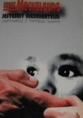 Okładka książki Jesteśmy nieśmiertelni. Odpowiedź z tamtego świata Ernst Meckelburg