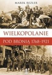 Okładka książki Wielkopolanie pod bronią1768-1921