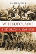 Okładka książki Wielkopolanie pod bronią1768-1921 Marek Rezler