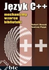 Okładka książki Język C++: mechanizmy, wzorce, biblioteki Robert Nowak,Andrzej Pająk