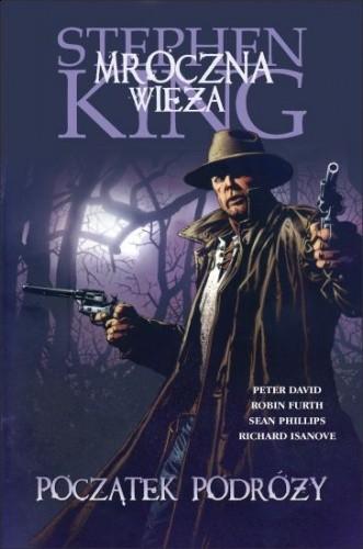 Okładka książki Mroczna Wieża - Rewolwerowiec: Początek podróży Peter David,Robin Furth,Richard Isanove,Stephen King,Sean Phillips