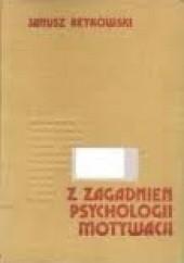 Okładka książki Z zagadnień psychologii motywacji Janusz Reykowski