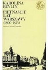 Okładka książki Piętnaście lat Warszawy (1800 - 1815) Karolina Beylin