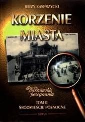 Okładka książki Korzenie miasta. Śródmieście Północne