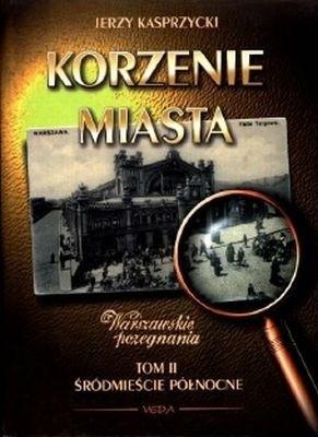 Okładka książki Korzenie miasta. Śródmieście Północne Jerzy Kasprzycki