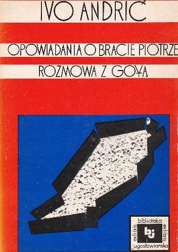 Okładka książki Opowiadania o bracie Piotrze. Rozmowa z Goyą Ivo Andrić