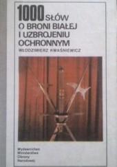 Okładka książki 1000 słów o broni białej i uzbrojeniu ochronnym Włodzimierz Kwaśniewicz