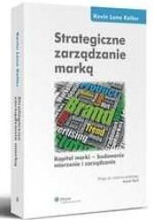 Okładka książki Strategiczne zarządzanie marką. Kapitał marki - budowanie mierzenie i zarządzanie Kevin Lane Keller