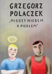 Okładka książki Między niebem a piekłem Grzegorz Polaczek