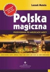 Okładka książki Polska Magiczna. Przewodnik Po Miejscach Mocy. Leszek Matela