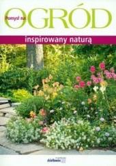 Okładka książki Ogród inspirowany naturą Jolanta Stawicka,Joanna Struzik,Małgorzata Szymczak-Piątek