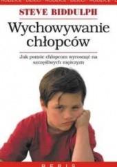 Okładka książki Wychowywanie chłopców : dlaczego chłopcy różnią się od dziewcząt? : jak pomóc chłopcom wyrosnąć na szczęśliwych i zrównoważonych mężczyzn? Steve Biddulph