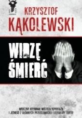 Okładka książki Widzę śmierć Krzysztof Kąkolewski