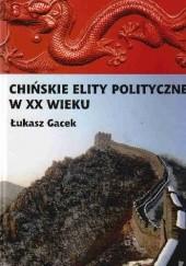 Okładka książki Chińskie elity polityczne w XX wieku Łukasz Gacek