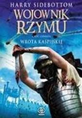Okładka książki Wojownik Rzymu. Wrota kaspijskie Harry Sidebottom