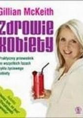 Okładka książki Zdrowie kobiety. Praktyczny przewodnik po wszystkich fazach cyklu życiowego kobiety Gillian McKeith