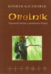 Okładka książki Obelnik. Opowieść bartna z pradziejów Krajny Konrad Kaczmarek