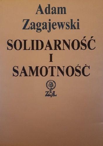 Okładka książki Solidarność i samotność Adam Zagajewski