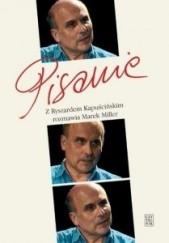 Okładka książki Pisanie. Z Ryszardem Kapuścińskim rozmawia Marek Miller Marek Miller