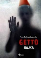 Okładka książki Getto. Bajka Anna Kościuk-Suchocka