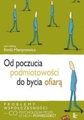 Okładka książki Od poczucia podmiotowości do bycia ofiarą : problemy współczesności - co psychologia może o nich powiedzieć Emilia Martynowicz
