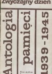 Okładka książki Zwyczajny dzień. Antologia pamięci 1939-1945 Jerzy Andrzejewski,Jarosław Iwaszkiewicz,Zygmunt Klukowski,Tadeusz Borowski,Wojciech Żukrowski,Jerzy Broszkiewicz,Jan Józef Szczepański,Adolf Rudnicki,Stanisław Łukasiewicz,Paweł Hulka-Laskowski