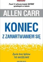 Okładka książki Koniec z zamartwianiem się Allen Carr