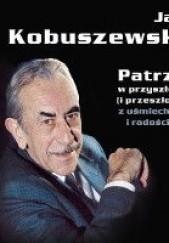 Okładka książki Jan Kobuszewski. Patrzę w przyszłość (i przeszłość) z uśmiechem i radością... Jan Kobuszewski,Robert Mirosław Łukaszuk