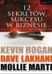 Okładka książki 12 sekretów sukcesu w biznesie Dave Lakhani,Kevin Hogan,Mollie Marti