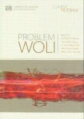 Okładka książki Problem woli. Między antropologią filozoficzną a psychologią mechanizmów regulacyjnych Joanna Trzópek