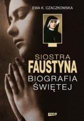 Okładka książki Siostra Faustyna. Biografia Świętej Ewa K. Czaczkowska