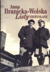 Okładka książki Listy niewysłane Anna Branicka-Wolska