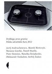 Okładka książki Dryblując przez granicę. Polsko-ukraińskie Euro 2012