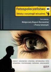 Okładka książki Fotospołeczeństwo. Teksty z socjologii wizualnej praca zbiorowa,Piotr Sztompka,Małgorzata Bogunia-Borowska