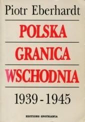 Okładka książki Polska granica wschodnia 1939-1945 Piotr Eberhardt