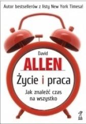Okładka książki Życie i praca. Jak znaleźć czas na wszystko David Allen