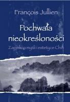 Okładka książki Pochwała nieokreśloności. Zapiski o myśli i estetyce Chin François Jullien