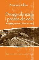 Okładka książki Drogą okrężną i wprost do celu. Strategie sensu w Chinach i Grecji François Jullien
