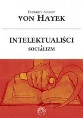 Okładka książki Intelektualiści a socjalizm Friedrich August von Hayek