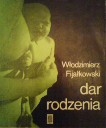 Znalezione obrazy dla zapytania Włodzimierz Fijałkowski Dar rodzenia