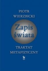 Znalezione obrazy dla zapytania: Piotr Wierzbicki : Zapis świata - Traktat metafizyczny