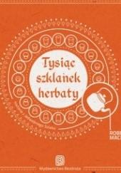 Okładka książki Tysiąc szklanek herbaty. Spotkania na Jedwabnym Szlaku Robert Maciąg