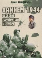 Okładka książki Arnhem 1944 - Ostatnie zwycięstwo Niemiec Janusz Piekałkiewicz