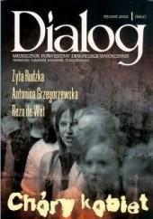 Okładka książki Dialog, nr 1 (662) / styczeń 2012. Chóry kobiet Zyta Rudzka,Antonina Grzegorzewska,Raza de Wet,Redakcja miesięcznika Dialog