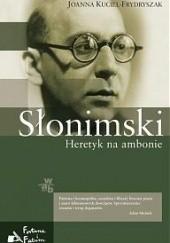 Okładka książki Słonimski. Heretyk na ambonie Joanna Kuciel-Frydryszak