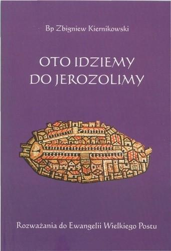 Okładka książki Oto idziemy do Jerozolimy. Rozważania do Ewangelii Wielkiego Postu. Zbigniew Kiernikowski