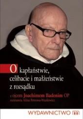Okładka książki O kapłaństwie, celibacie i małżeństwie z rozsądku Joachim Badeni OP,Alina Petrowa-Wasilewicz