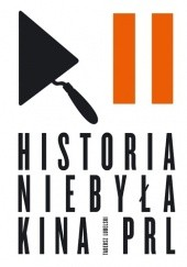 Okładka książki Historia niebyła kina PRL Tadeusz Lubelski