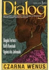 Okładka książki Dialog, nr 3 (664) / marzec 2012. Czarna Wenus Marta Fertacz,Koffi Kwahulé,Agnieszka Jakimiak,Redakcja miesięcznika Dialog