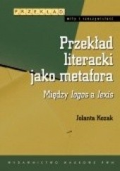 Okładka książki Przekład literacki jako metafora Jolanta Kozak